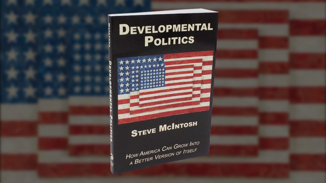 DEVELOPMENTAL POLITICS, How America Can Grow Into a Better Version of Itself